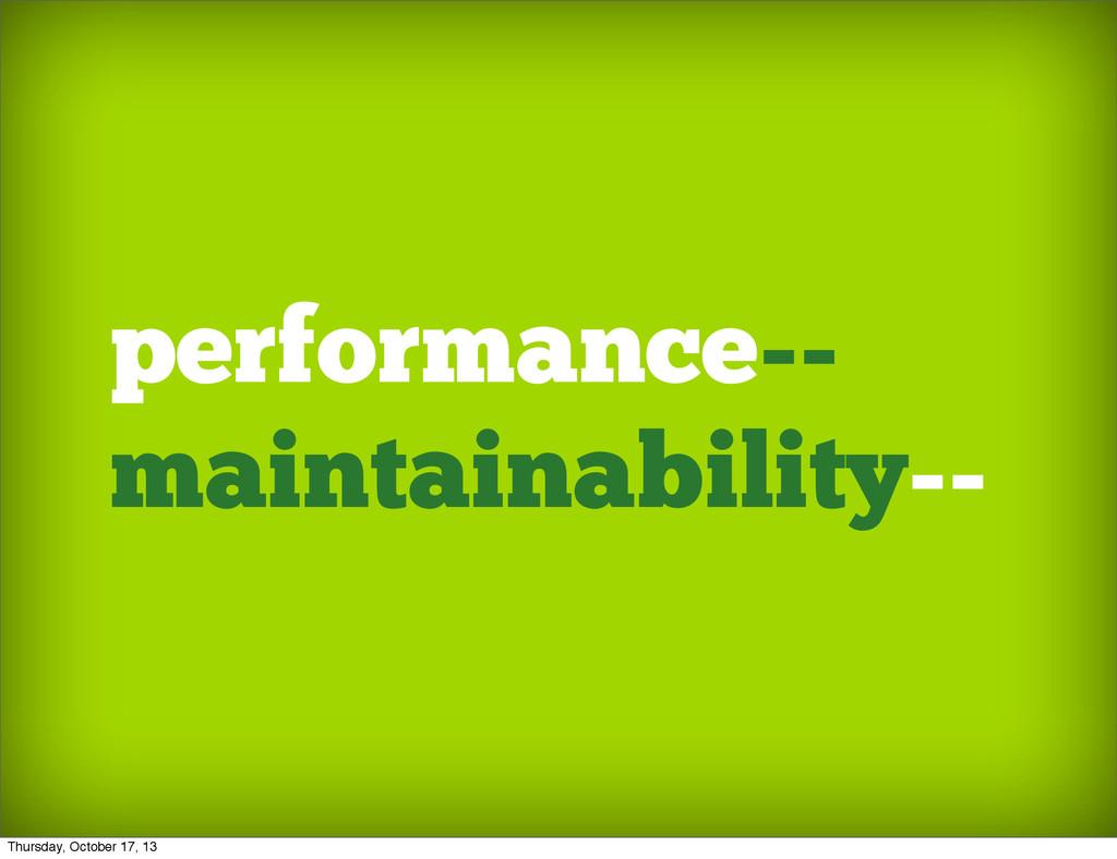 performance-- maintainability-- Thursday, Octob...