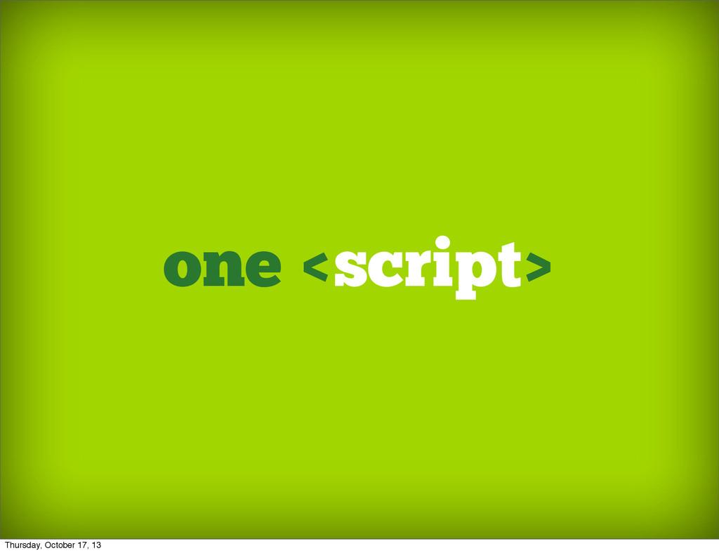 one <script> Thursday, October 17, 13