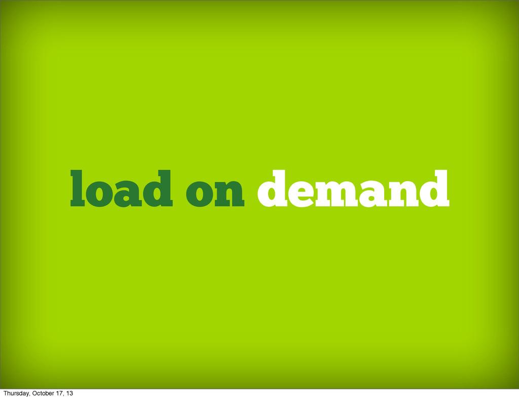 load on demand Thursday, October 17, 13