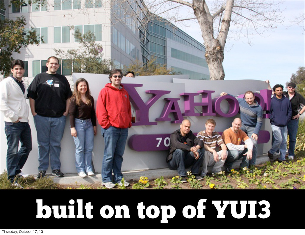 built on top of YUI3 Thursday, October 17, 13