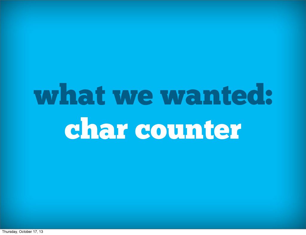 what we wanted: char counter Thursday, October ...