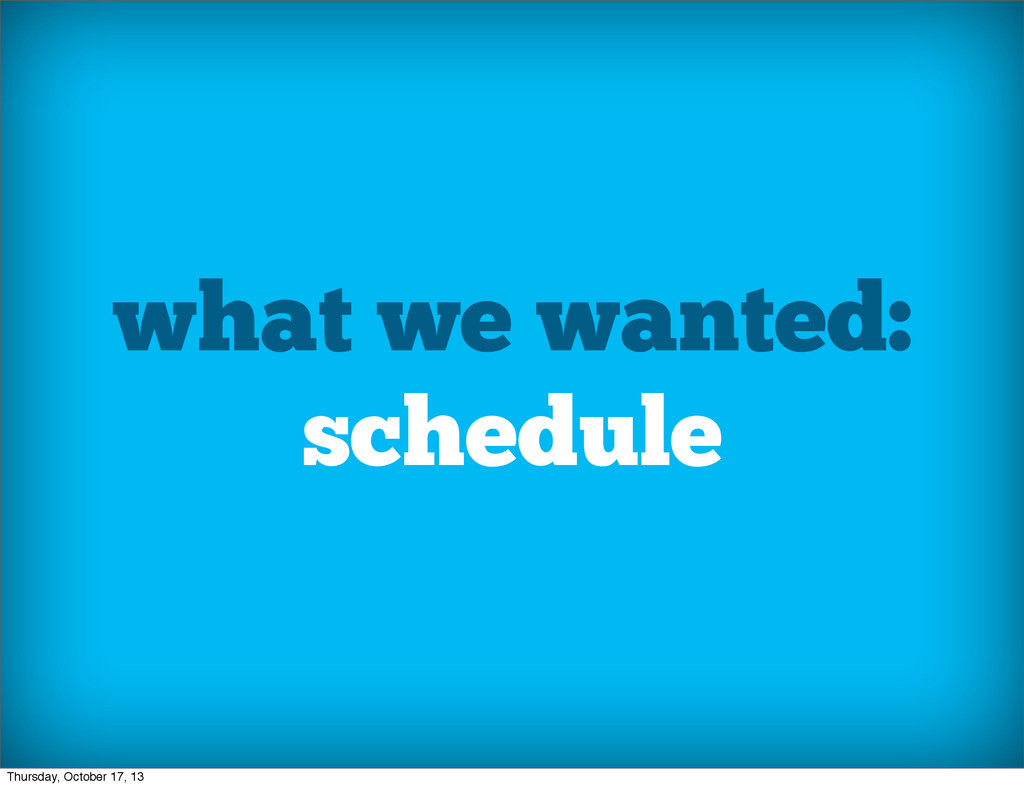 what we wanted: schedule Thursday, October 17, ...