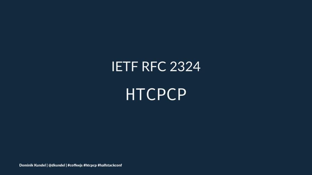 IETF RFC 2324 HTCPCP Dominik Kundel | @dkundel ...