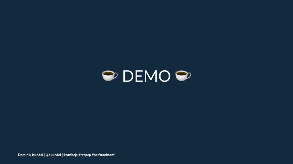 ☕ DEMO ☕ Dominik Kundel | @dkundel | #coffeejs #...