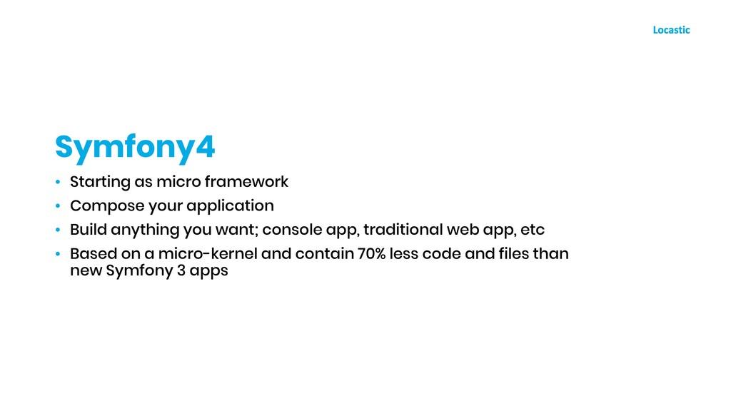 • Starting as micro framework • Compose your ap...