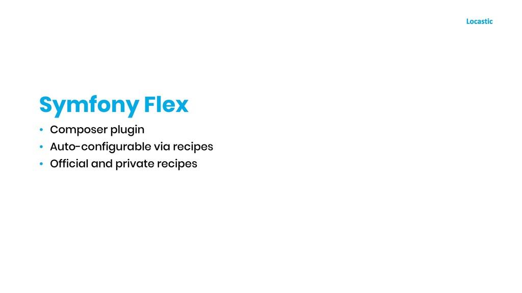 • Composer plugin • Auto-configurable via recip...