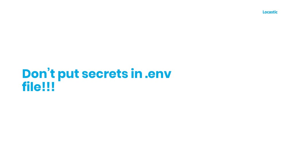 Don't put secrets in .env file!!!