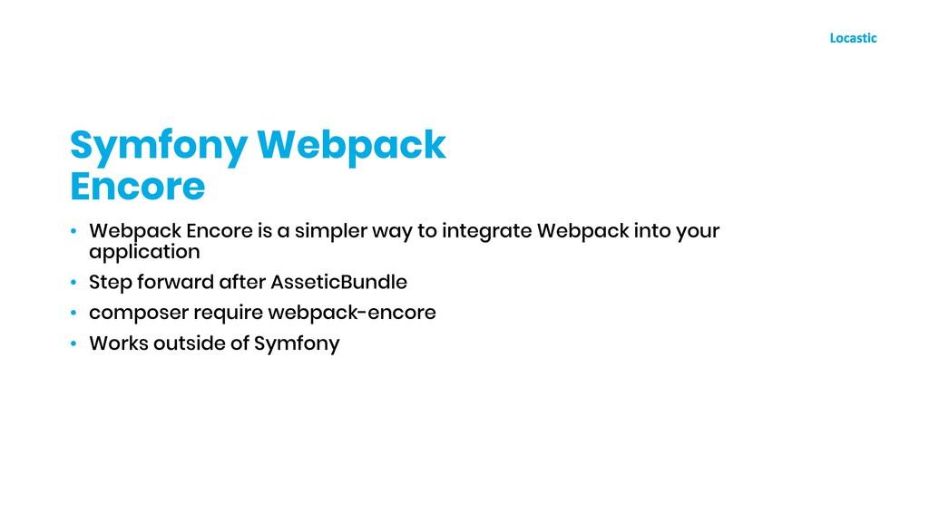 • Webpack Encore is a simpler way to integrate ...