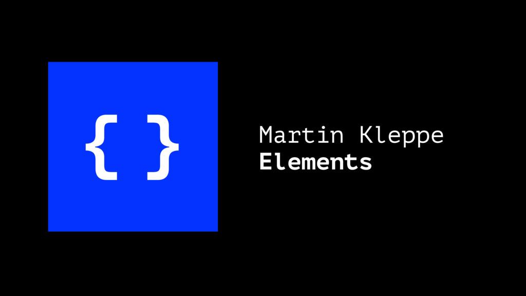{ } Martin Kleppe Elements
