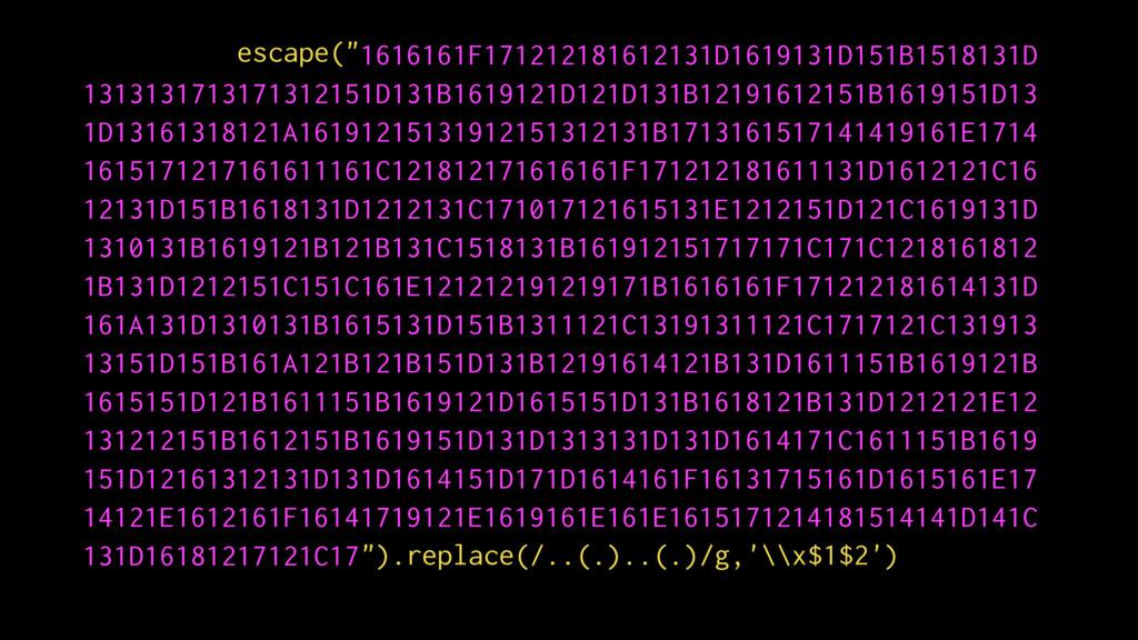 """).replace(/..(.)..(.)/g,'\\x$1$2') escape("" 16..."