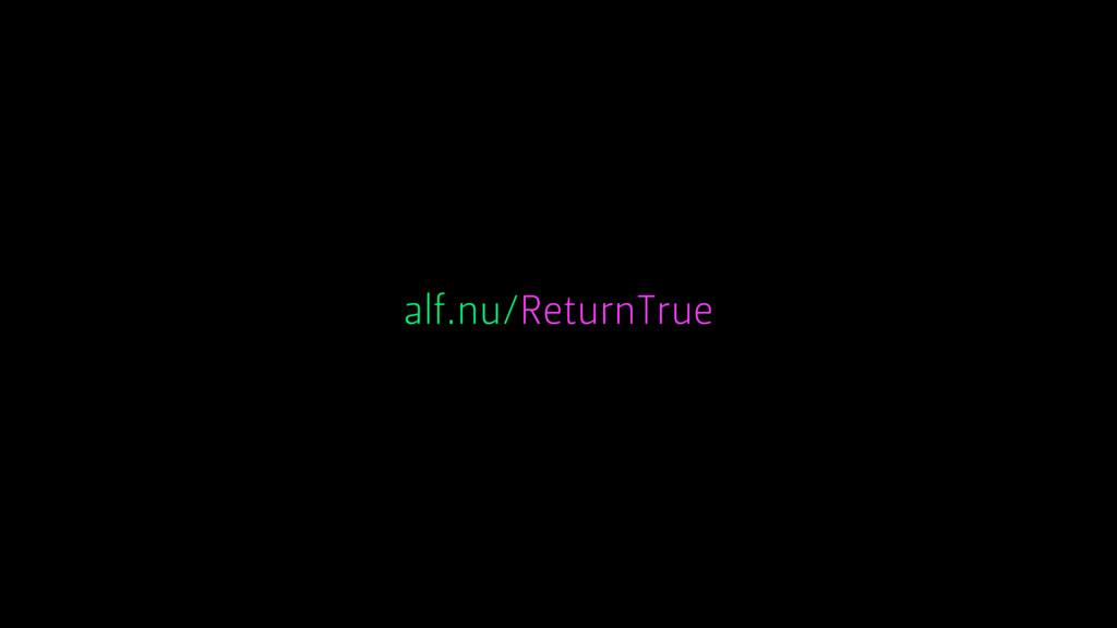 alf.nu/ReturnTrue