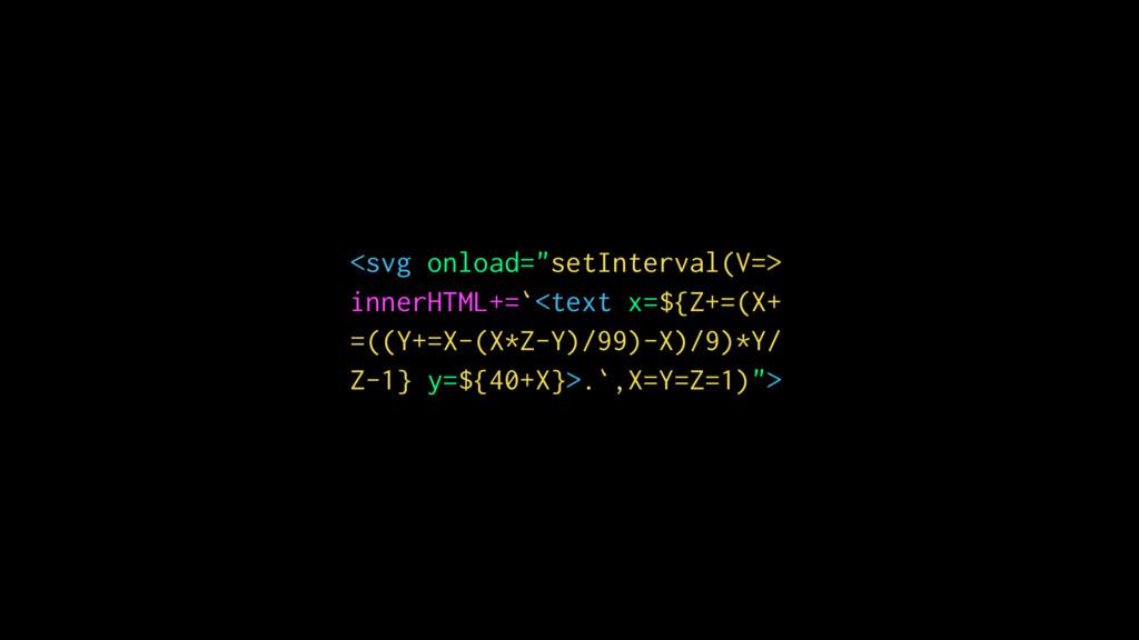 """<svg onload=""""setInterval(V=> innerHTML+=`<text ..."""
