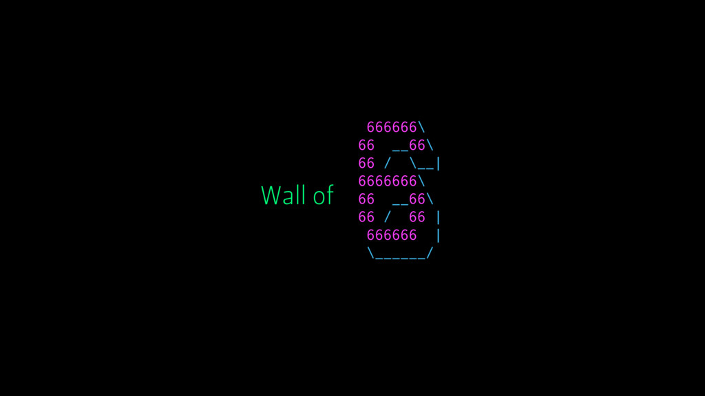 Wall of 666666\ 66 __66\ 66 / \__| 6666666\ 66 ...