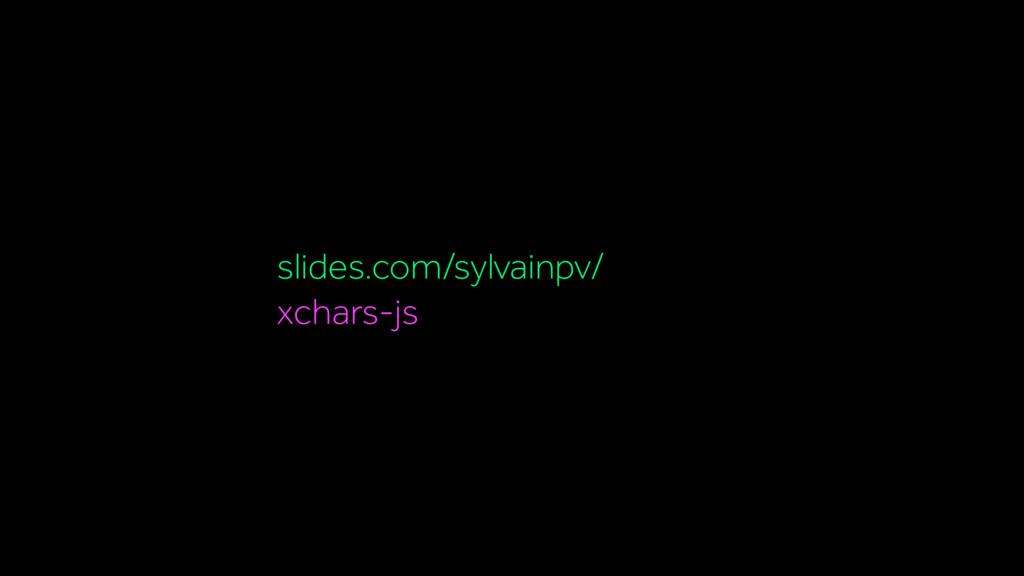 slides.com/sylvainpv/ xchars-js