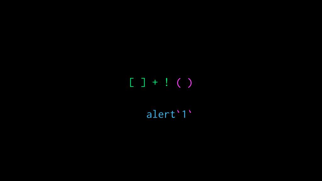 [ ] + ! ( ) alert`1`