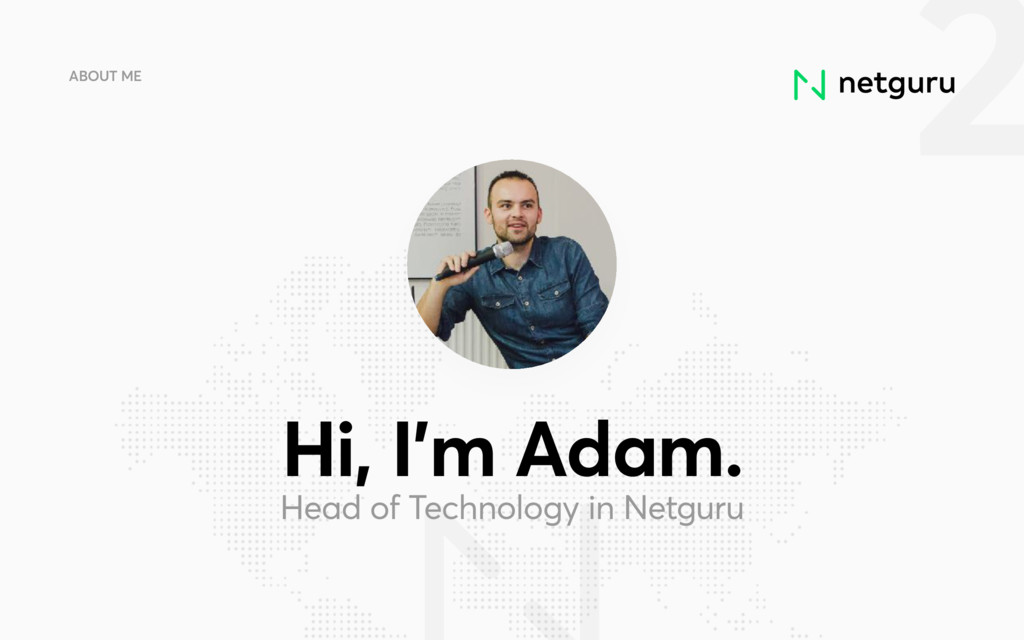 2 ABOUT ME Hi, I'm Adam. Head of Technology in ...
