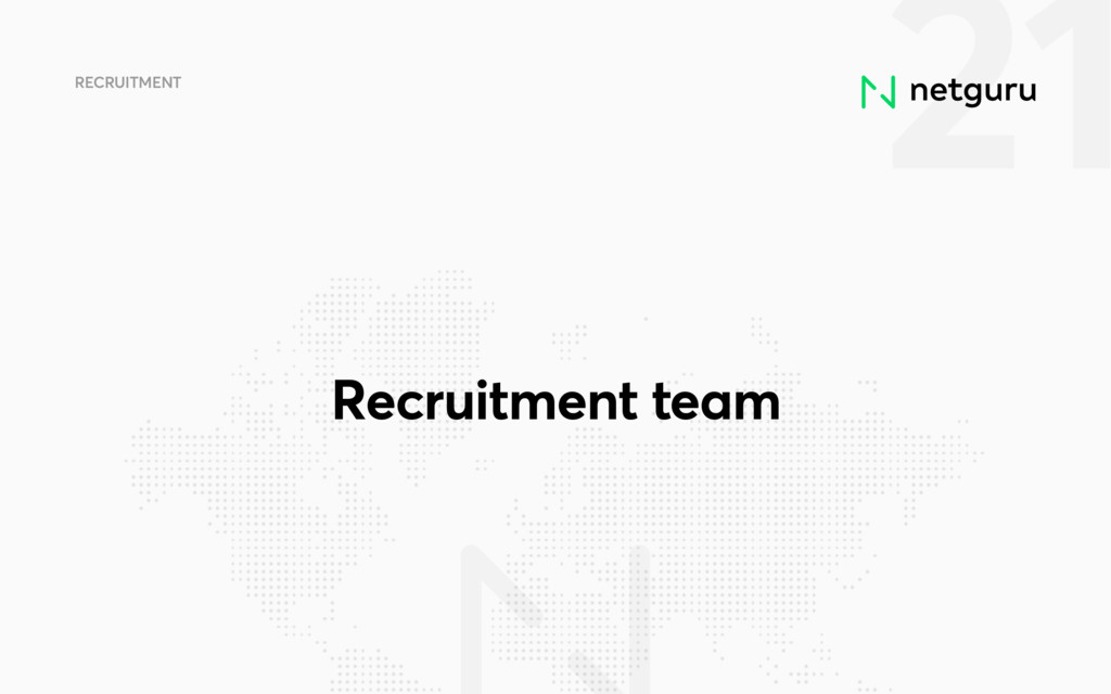 21 RECRUITMENT Recruitment team