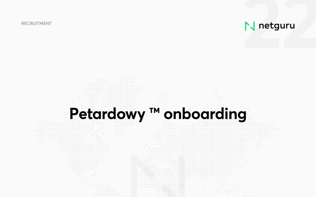 22 RECRUITMENT Petardowy ™ onboarding