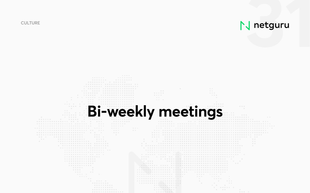 31 CULTURE Bi-weekly meetings