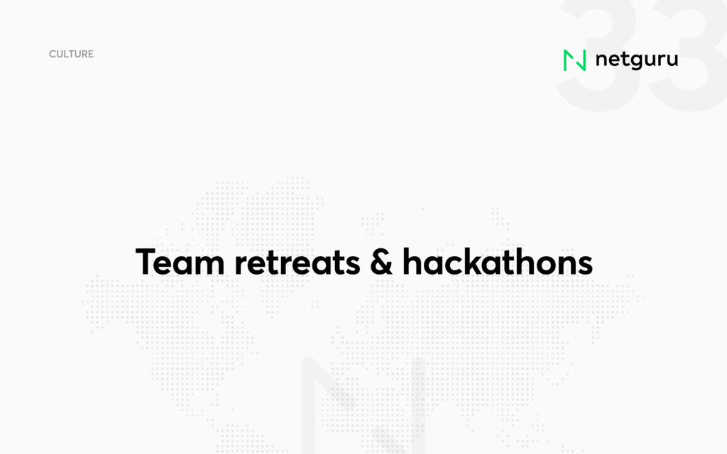 33 CULTURE Team retreats & hackathons
