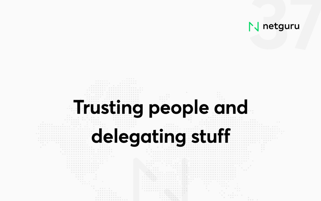37 Trusting people and delegating stuff