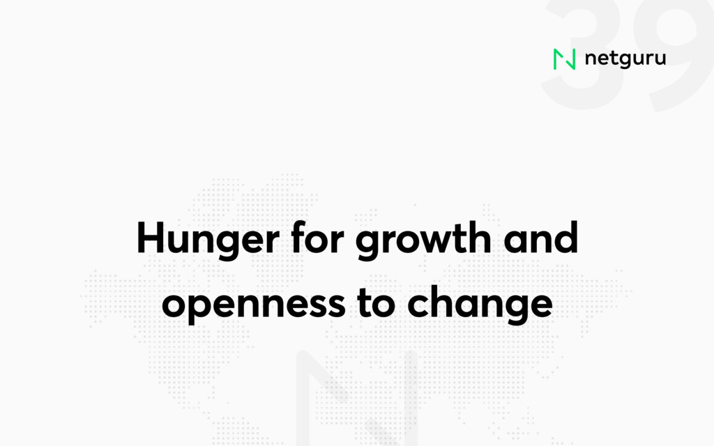 39 Hunger for growth and openness to change