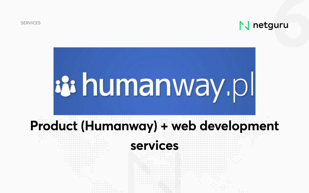 6 SERVICES Product (Humanway) + web development...