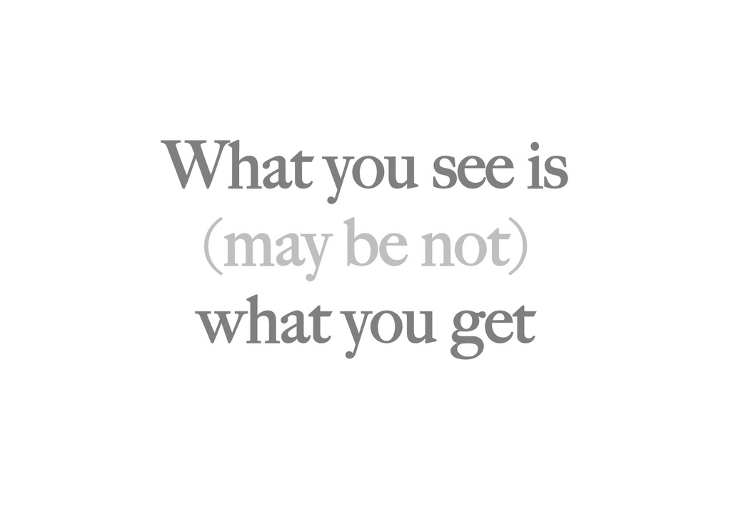 What you see is