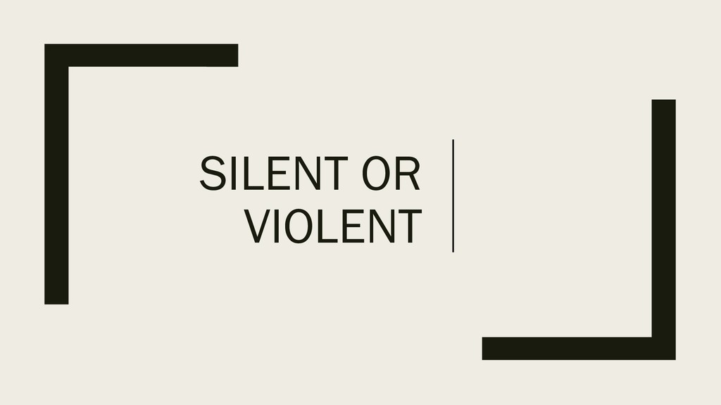 SILENT OR VIOLENT