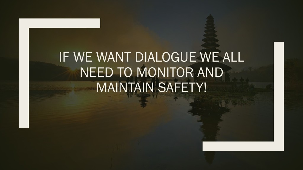 IF WE WANT DIALOGUE WE ALL NEED TO MONITOR AND ...