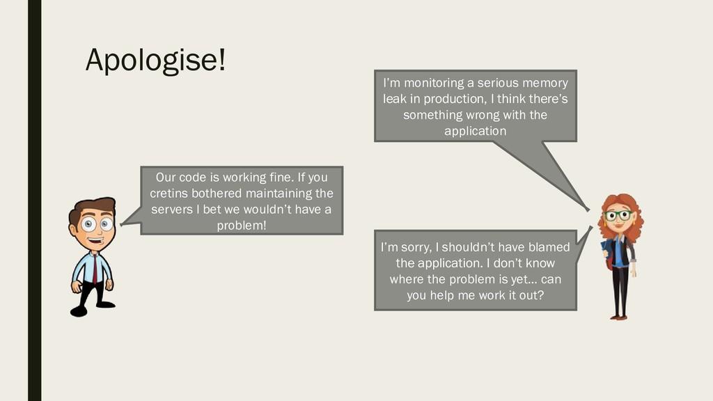 Apologise! I'm monitoring a serious memory leak...