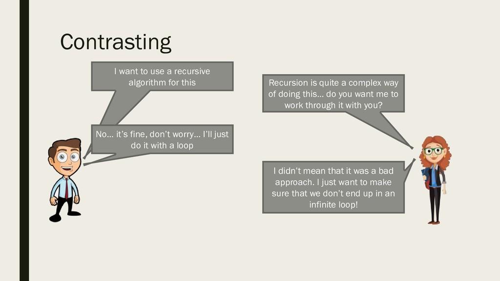 Contrasting I want to use a recursive algorithm...