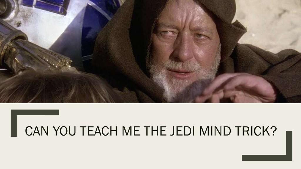 CAN YOU TEACH ME THE JEDI MIND TRICK?
