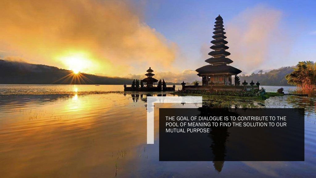THE GOAL OF DIALOGUE IS TO CONTRIBUTE TO THE PO...