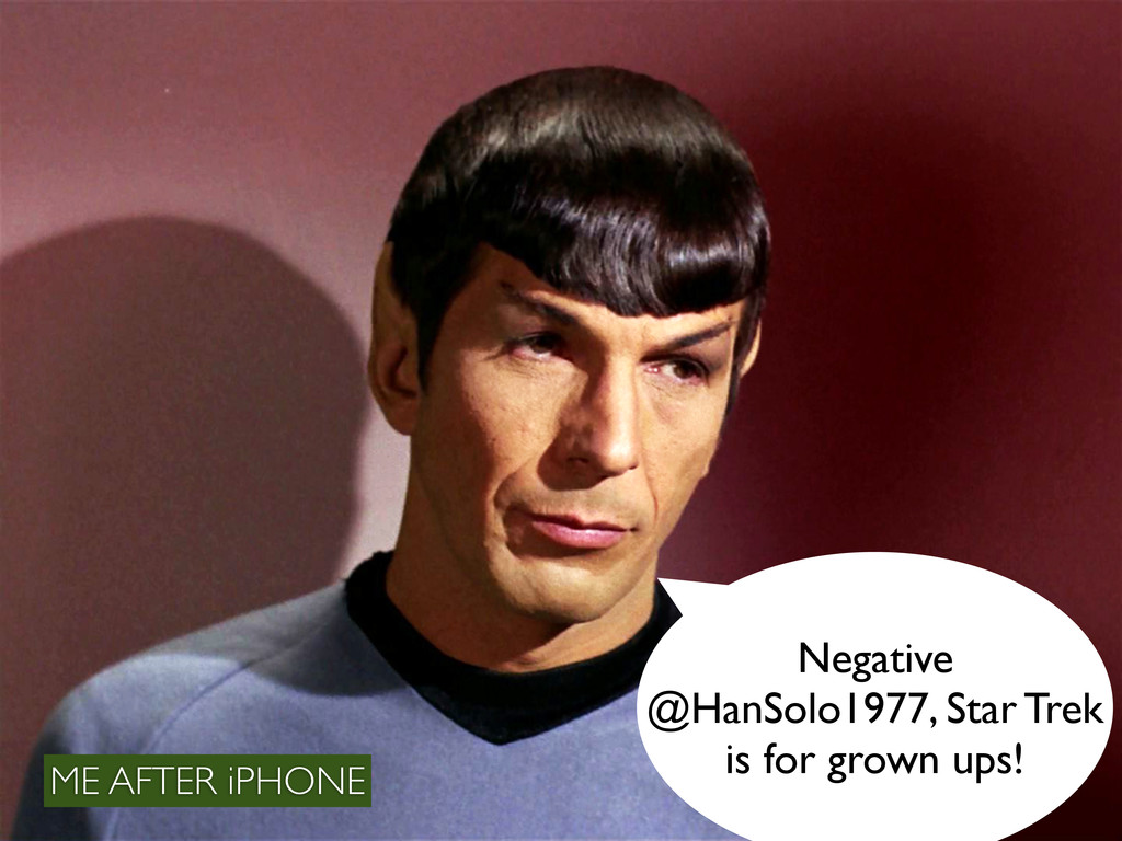 Negative @HanSolo1977, Star Trek is for grown u...