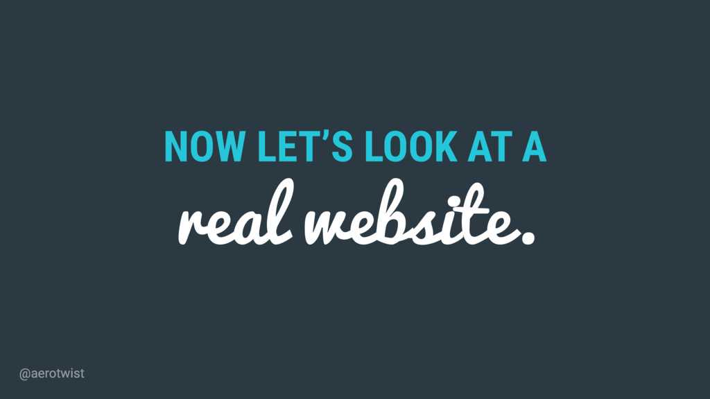 NOW LET'S LOOK AT A real website. @aerotwist