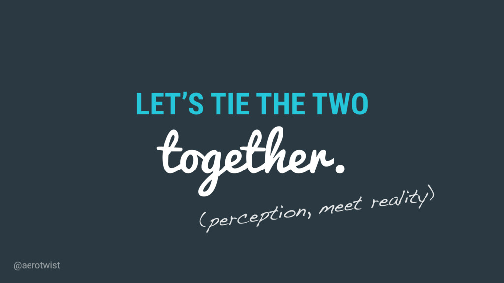 LET'S TIE THE TWO together. (perception, meet r...