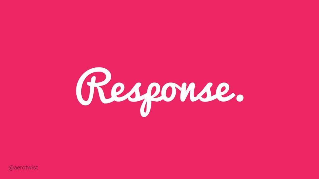 Response. @aerotwist