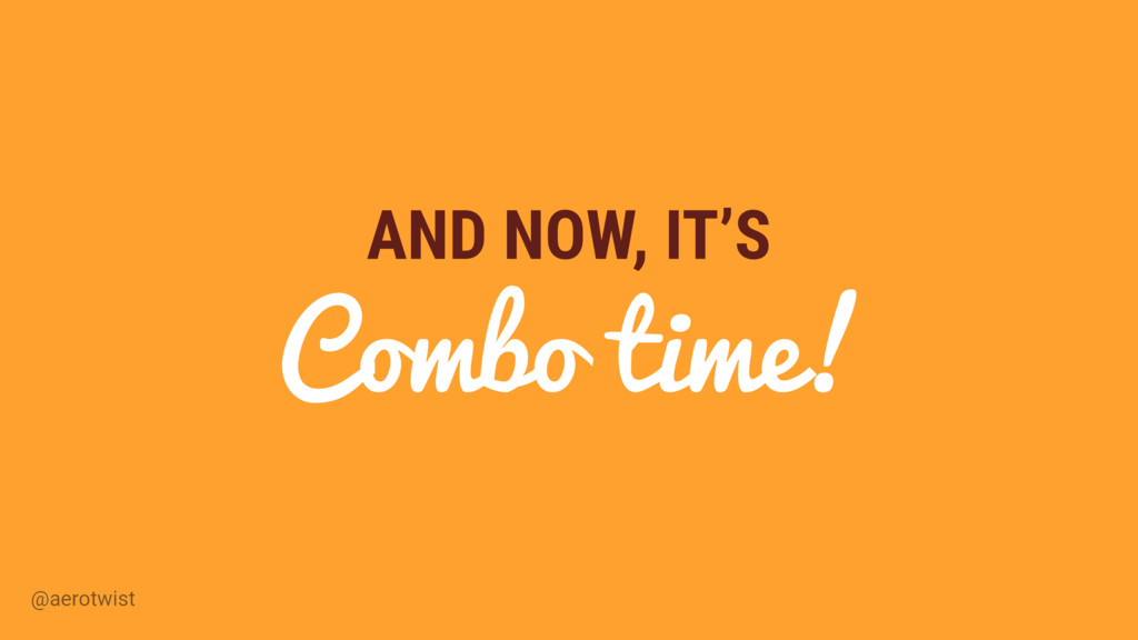 @aerotwist AND NOW, IT'S Combo time!