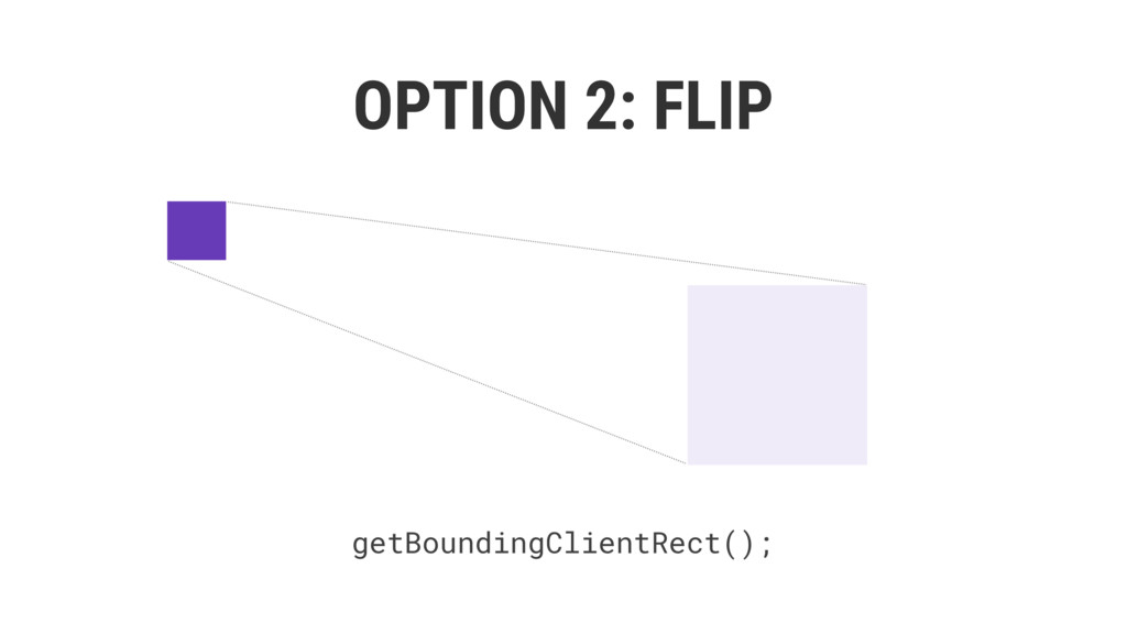 OPTION 2: FLIP getBoundingClientRect();