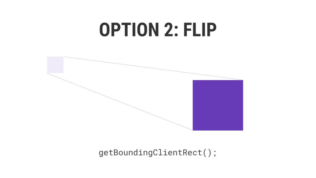 OPTION 2: FLIP getBoundingClientRect(); el.clas...
