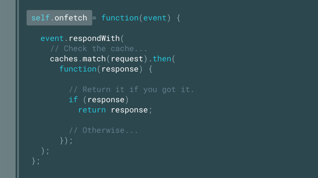 self.onfetch = function(event) { event.respondW...