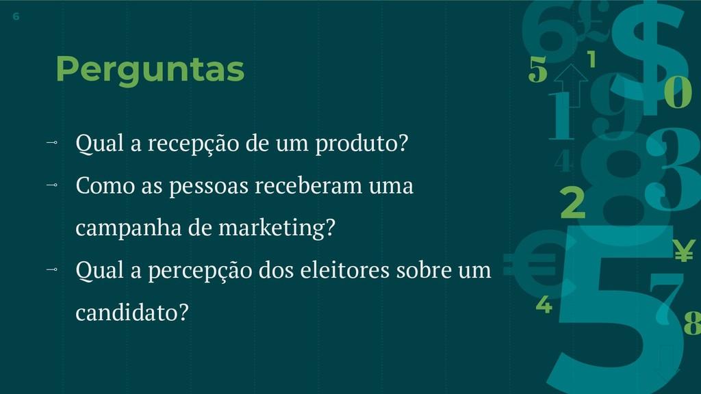 Perguntas ⊸ Qual a recepção de um produto? ⊸ Co...
