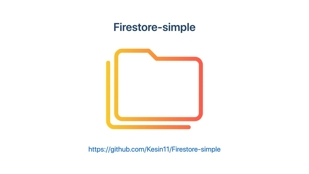 Firestore-simple https://github.com/Kesin11/Fir...