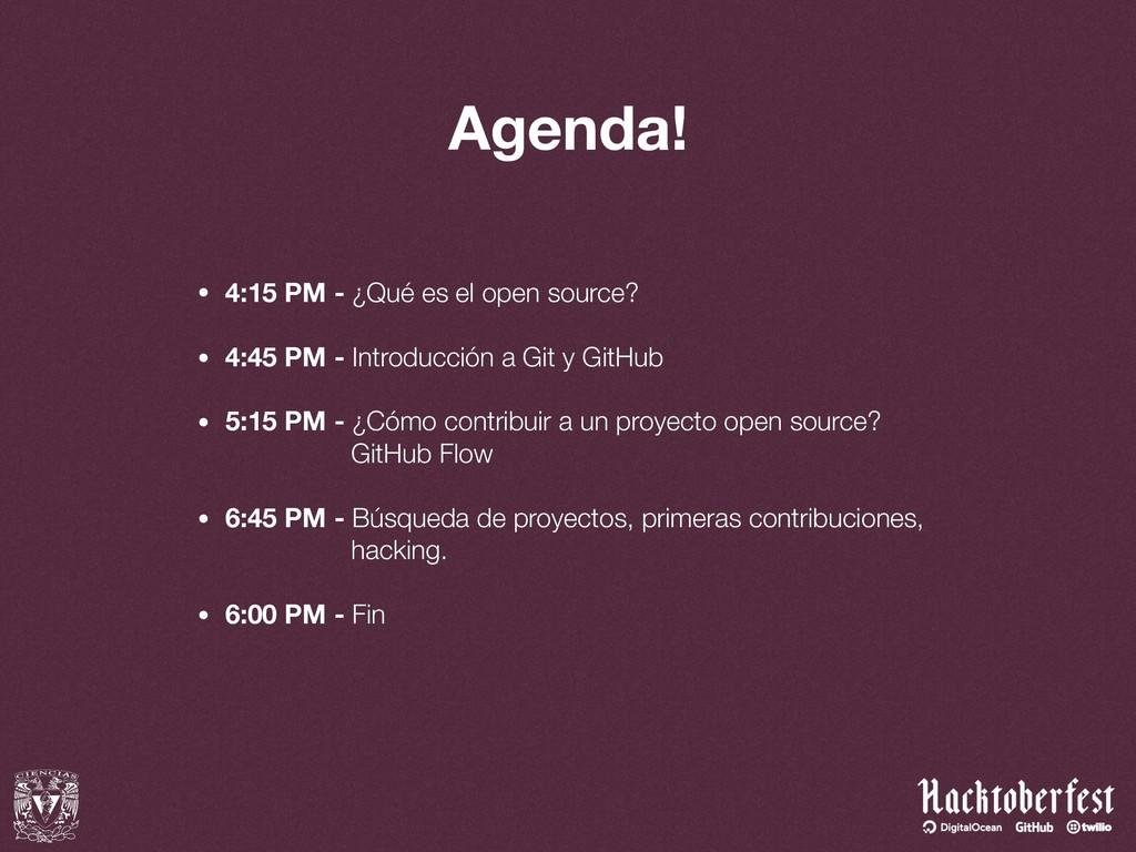 Agenda! • 4:15 PM - ¿Qué es el open source? • ...