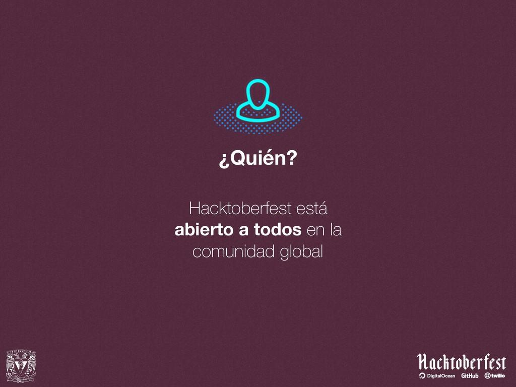 ¿Quién? Hacktoberfest está abierto a todos en l...
