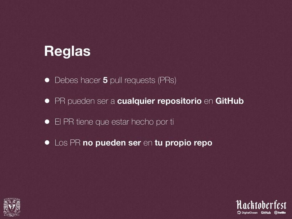 Reglas • Debes hacer 5 pull requests (PRs) • P...