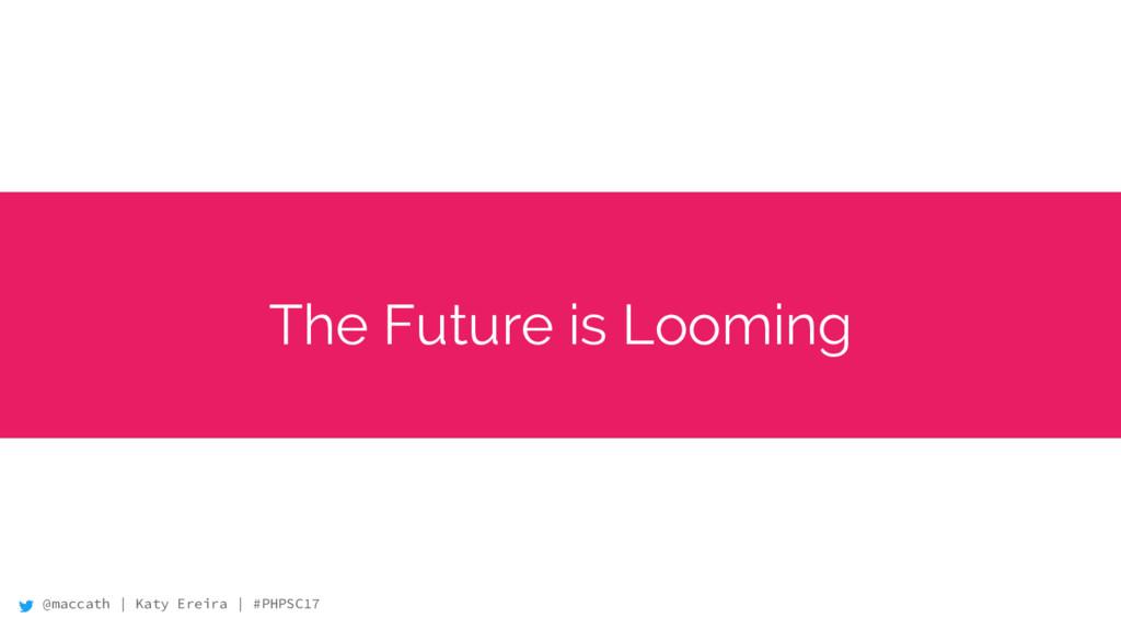 @maccath | Katy Ereira | #PHPSC17 The Future is...