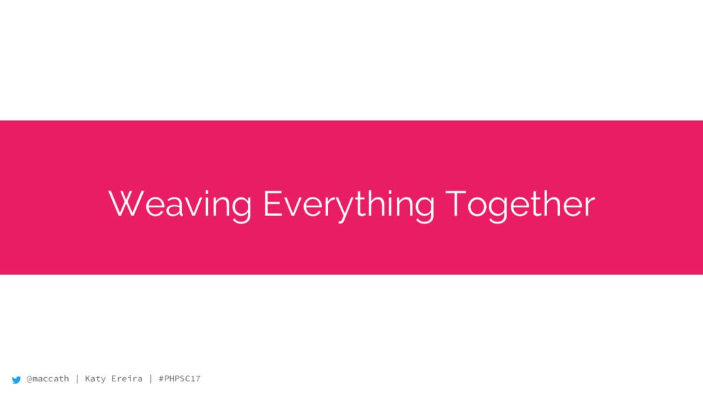 @maccath | Katy Ereira | #PHPSC17 Weaving Every...