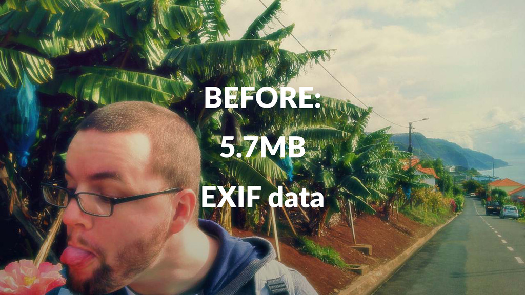 BEFORE: 5.7MB EXIF%data
